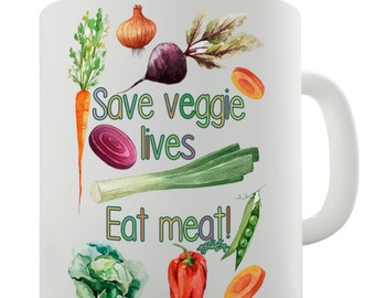 Funny Quote Save Veggie Lives Eat Meat Ceramic Mug