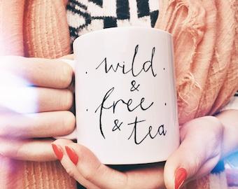 Wild, Free & Tea Ceramic Mug - Dishwasher and Microwave safe