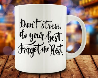 Don't Stress. Do Your Best. Forget the Rest Mug, Inspirational Mug (A84)