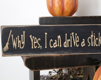 Why Yes, I can drive a Stick Wood Message Sign, Halloween Sign, Witch Sign, Funny Sign, Broom sign, Fall Sign, Farmhouse Sign, Rustic family