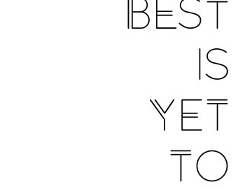 The Best Is Yet To Come Typographic Digital Print