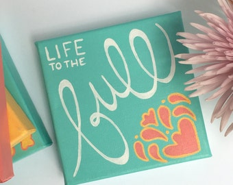 Life to the Full 6x6 Canvas Lettering