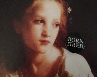 """BORN TIRED 1"""" Pin Back Button"""