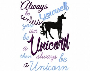 Always be yourself, unless you can be a unicorn... embroidery file