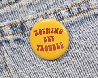 Nothing But Trouble 1.25 Inch Pin Back Button Badge