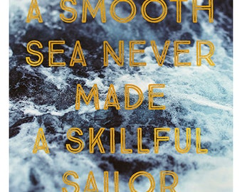 Words To Live By  - Sailor - Text - Type - Quote - A Smooth Sea Never Made A Skillful Sailor - Waves - Alicia Bock - Blue - Gold - Ocean