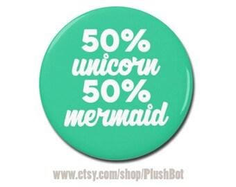 "50 percent Unicorn 50 percent Mermaid Funny Button 1.25"" or 2.25"" Pinback Pin Button Cute Gift Mermaid Unicorn Costume"