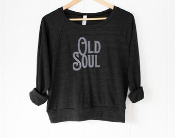 Old Soul - women's slouchy sweatshirt - S, M, L