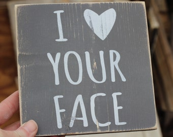 made to order I Love your Face | white on grey | 5.5 inch handpainted wood mini-sign | Gallery Wall | Baby's Room Nursery Decor Kids room