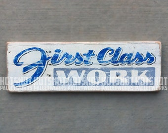 First Class Work, Hand Painted, Vintage-looking, Pallet Sign