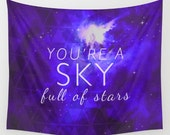 You're a Sky wall tapestry- quote- song lyric- inspiring quote- love quote- purplw and white- stars- night sky- galaxy art- wall art