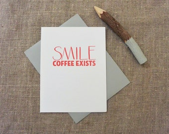 Letterpress Greeting Card - Funny Greeting Card - Smile Coffee Exists - SMI-033