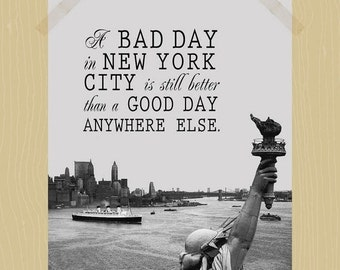 30% Off Sale Printable A Bad Day in New York City is Still Better Than a Good Day Anywhere Else New York City Print NYC Travel Quote Print T