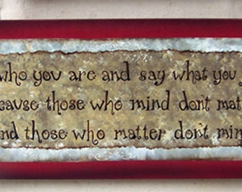Be who you are and say what you feel because those who mind sign board painting by Dr. Seuss for home decor