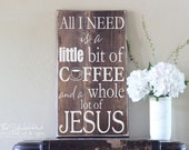 All I Need is a Little bit of Coffee and a Whole Lot of Jesus - Wood Sign Home Decor Quote Saying Distressed Wooden Sign S63 20""
