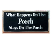 What happens on the Porch stays on the porch primitive wood sign