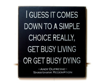 Get Busy Living or Get Busy Dying Shawshank  Redemption wood sign