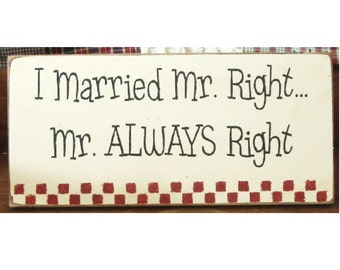 I married Mr Right... Mr ALWAYS Right primitive wood sign