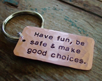 Make Good Choices Keychain, Son Gift, Daughter Gift, Going Away Gift, Hand Stamped Copper,Teen Gift,College Graduation Gift,Have Fun Be Safe
