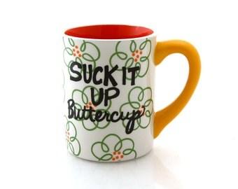 Suck it up Buttercup, Encouragement motivation friendship inspirational gift, funny mug, 16 oz large mug with flowers