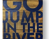 Rustic cedar wood- Go Jump in the River, Large Bold Rustic Sign 22 x 32