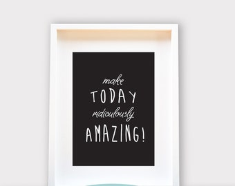 Make Today Amazing / Wall Art A4 / 8x10 , Printable Art, Wall Decor, Instant Download