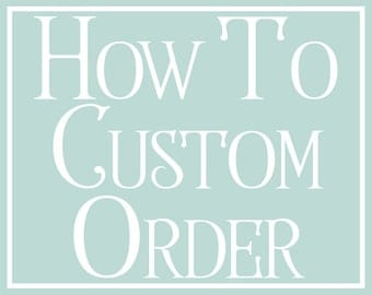 How To Place a Custom Order & Deposit General Info and Process