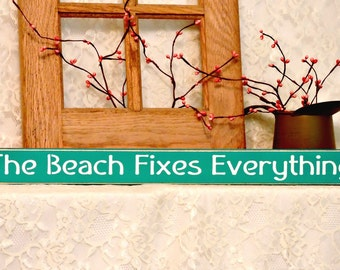 The Beach Fixes Everything - Beach Sign, Summer Decor, Fun Summer Sign, Beach Decor, Primitive, Country, Shelf Sitter, Painted Wood Sign