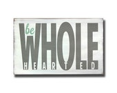 FREE Shipping • Be Wholehearted Word Art small Sign  - Motivational Inspired by Brené Brown