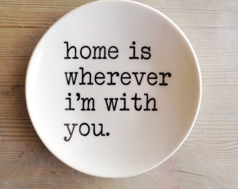 porcelain dish screenprinted text home is wherever i'm with you.