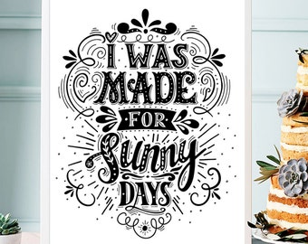 I Was Made For Sunny Days Quote Print - luxury poster. A3, 29.7 x 42cm.