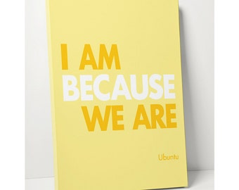 CANVAS PRINT: Ubuntu African Proverb I Am Because We Are // Typographic Print - Yellow