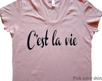 C'est la vie shirt, tops and tees, ladies V neck tee, tops and tees - French words -Such is Life -  Bella brand -  (4 color choices)