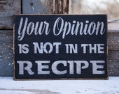 Farmhouse Kitchen Sign, your opinion is not in the recipe humorous kitchen sign chef gift mothers day gift for mom rustic sign
