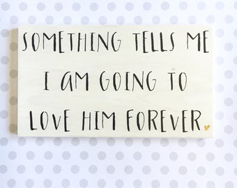 Something Tells Me I Am Going to Love Him Forever Handmade Sign, Nursery Decor, Gold Heart, Gallery Wall Decor, Sign for New Moms