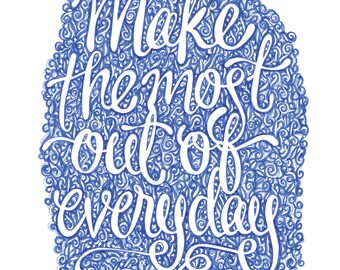 ORIGINAL ARTWORK // Make the most out of everyday quote hand drawn