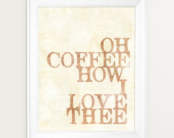 Oh Coffee How I Love Thee, Coffee Art, Coffee Poster, Coffee Gift