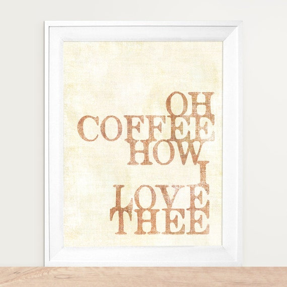 Oh Coffee How I Love Thee, Coffee Art, Coffee Poster, Coffee Gift