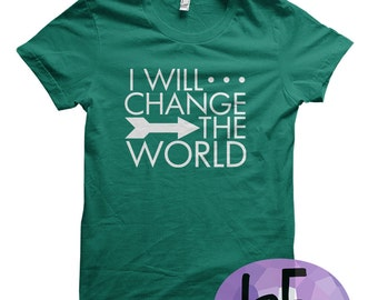 I Will Change the World:  made-to-order tshirt