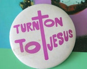 1980s Vintage TURN TO JESUS Button Pin...retro accessories. kitsch. flair. jewelry. 80s accessories. funky. gift.  Jesus. God. cross. church