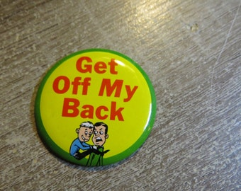 "Vintage 1960's Tin Metal Funny Pin Pinback Button That Reads ""Get Off My Back """