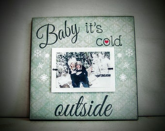 Gift for Girlfriend, Boyfriend Gift, Gift for Wife, Baby It's Cold Outside, Gift for Husband, Christmas Gift, Holiday Picture Frame