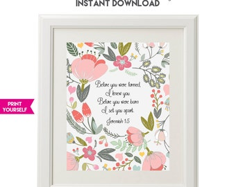 Before you were formed, I knew you.  Before you were born, I set you apart. - Jeremiah 1:5 - Bible Verse - Floral Nursery Print