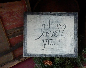 PriMiTiVe -  I LovE YoU - HandpaINtEd WooDen SiGn - AwesOme - SimPLe EarLy LoOk...You Choose Color!!!