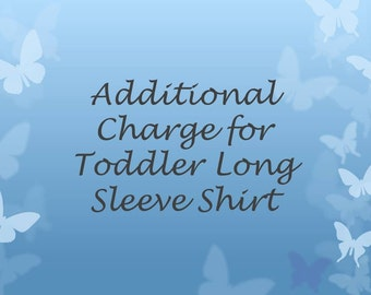 Additional Charge for Toddler Long Sleeve Tshirt