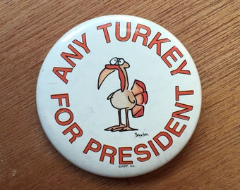 Vintage Button Pin - Any Turkey For President