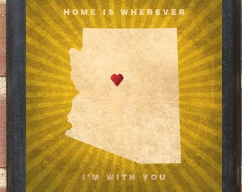 """Arizona AZ """"Home Is Wherever I'm With You"""" Wall Art Sign Gift Present Home Decor Custom Location Personalized Color Vintage Style Classic"""