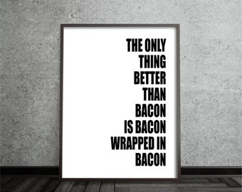 bacon, inspirational art, quote art print, print, poster, motivational, typography print, black white, home decor