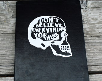 Large Don't Believe Everything You Think Skull Journal Diary Sketchbook