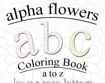 Printable Lowercase Flower Alphabet Coloring Book Alpha Flowers 26 Color Pages Digital Sheets Fun for Kids of All Ages Instant Download PDF
